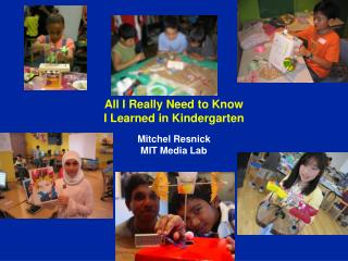 All I Really Need to Know I Learned in Kindergarten Mitchel Resnick MIT Media Lab