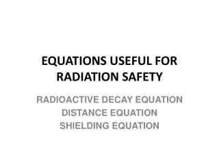 EQUATIONS USEFUL FOR RADIATION SAFETY