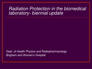 Radiation Protection in the biomedical laboratory- biennial update