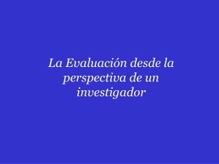 La Evaluación desde la perspectiva de un investigador