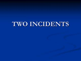 TWO INCIDENTS