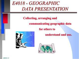 E4018 - GEOGRAPHIC              DATA PRESENTATION