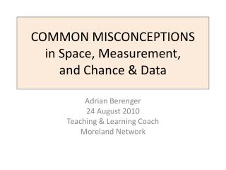 COMMON MISCONCEPTIONS  in Space, Measurement,  and Chance  Data