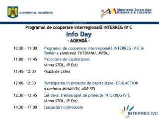 Programul de cooperare interregională INTERREG IV C Info Day - AGENDĂ –