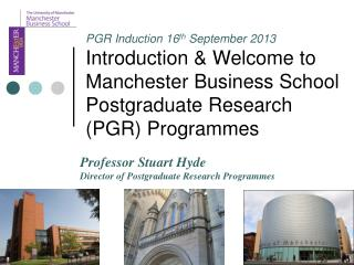 PGR Induction 16 th  September 2013 Introduction & Welcome to  Manchester Business School
