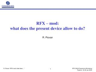 RFX – mod: what does the present device allow to do? R. Piovan