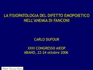 LA FISIOPATOLOGIA DEL DIFETTO EMOPOIETICO NELL'ANEMIA DI FANCONI CARLO DUFOUR