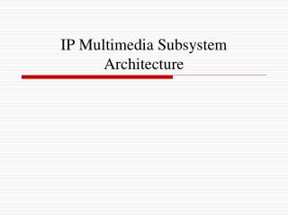 IP Multimedia Subsystem Architecture