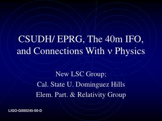 CSUDH/ EPRG, The 40m IFO, and Connections With   Physics