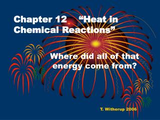 """Chapter 12    """"Heat in Chemical Reactions"""""""