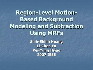 Region-Level Motion-Based Background Modeling and Subtraction Using MRFs