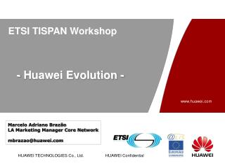 ETSI TISPAN Workshop - Huawei Evolution -