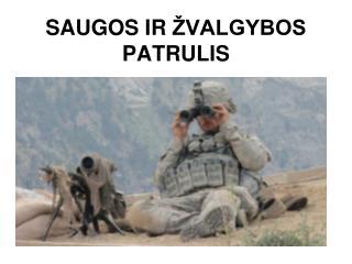 SAUGOS IR  ŽVALGYBOS PATRULIS