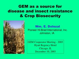 GEM as a source for  disease and insect resistance  & Crop Biosecurity