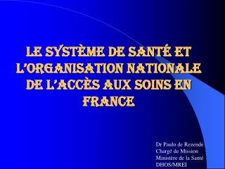 Le système de santé et l'organisation nationale de l'accès aux soins en France