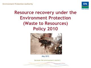 Resource recovery under the Environment Protection  (Waste to Resources) Policy 2010