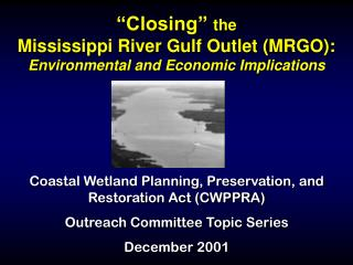 """Closing""  the Mississippi River Gulf Outlet (MRGO):  Environmental and Economic Implications"