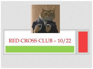 Red Cross Club – 10/22