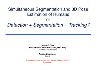 Simultaneous Segmentation and 3D Pose Estimation of Humans or Detection + Segmentation = Tracking?