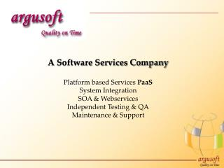 A Software Services Company Platform based Services  PaaS System Integration SOA &  Webservices