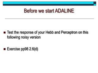 Before we start ADALINE