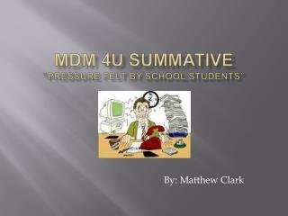 "Mdm 4U Summative ""Pressure Felt by school students"""