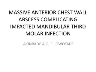 MASSIVE ANTERIOR CHEST WALL ABSCESS COMPLICATING IMPACTED MANDIBULAR THIRD MOLAR INFECTION