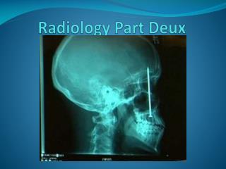Radiology Part  Deux