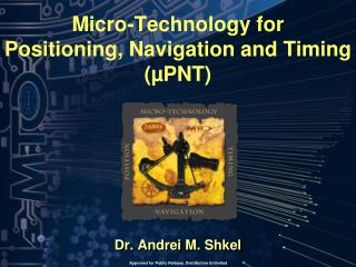 Micro-Technology for Positioning, Navigation and Timing (µPNT)