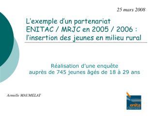 L'exemple d'un partenariat  ENITAC / MRJC en 2005 / 2006 : l'insertion des jeunes en milieu rural
