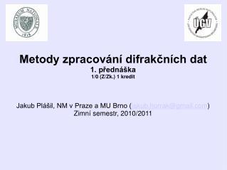 Metody zpracování difrakčních dat 1. přednáška 1/0 (Z/Zk.) 1 kredit