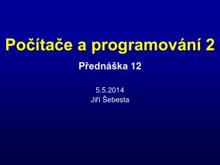P řednáška  12 5.5.2014 Jiří Šebesta