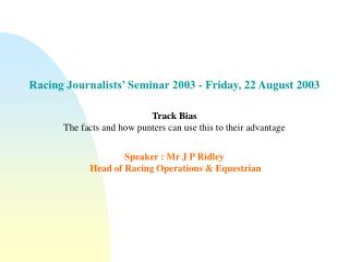 Racing Journalists' Seminar 2003 - Friday, 22 August 2003 Track Bias