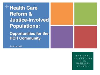 Health Care Reform & Justice-Involved Populations:   Opportunities for the HCH Community