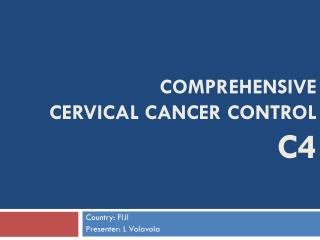 COMPREHENSIVE  CERVICAL CANCER CONTROL C4
