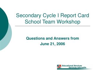 Secondary Cycle I Report Card School Team Workshop