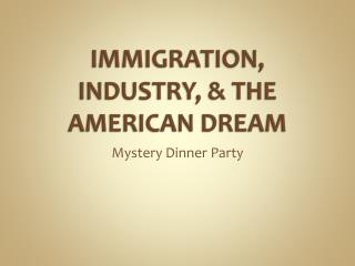 IMMIGRATION, INDUSTRY, & THE AMERICAN DREAM