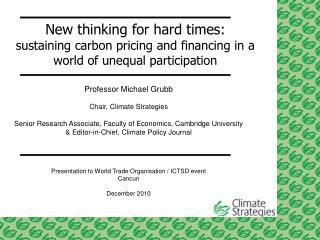 Professor Michael Grubb Chair, Climate Strategies