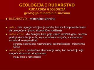 GEOLOGIJA I RUDARSTVO RUDARSKA GEOLOGIJA geologija mineralnih sirovina