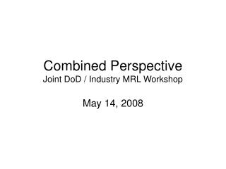 Combined Perspective Joint DoD / Industry MRL Workshop