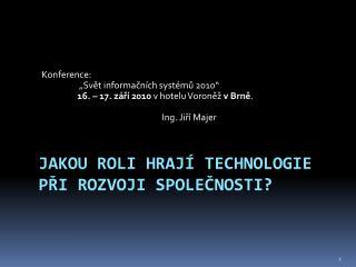 Jakou roli hrají technologie při rozvoji společnosti?