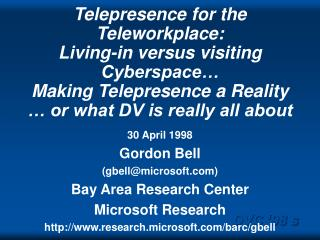 Telepresence for the Teleworkplace: Living-in versus visiting Cyberspace  Making Telepresence a Reality   or what DV is