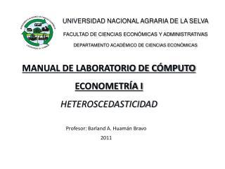 MANUAL DE LABORATORIO DE CÓMPUTO ECONOMETRÍA I HETEROSCEDASTICIDAD