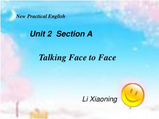 New Practical English          Unit 2  Section A Talking Face to Face