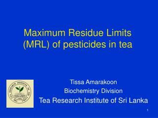 Maximum Residue Limits (MRL) of pesticides in tea