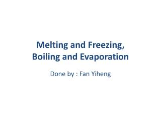 Melting and Freezing,  Boiling and Evaporation
