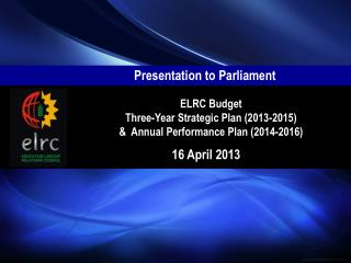 ELRC Budget Three-Year Strategic Plan (2013-2015)  &  Annual Performance Plan (2014-2016)