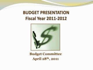 BUDGET PRESENTATION Fiscal Year 2011-2012