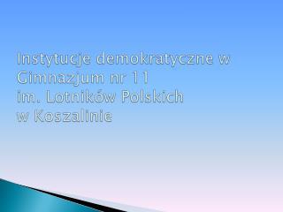 Instytucje demokratyczne w Gimnazjum nr 11  im. Lotników Polskich w Koszalinie