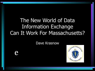 The New World of Data Information Exchange Can It Work For Massachusetts?